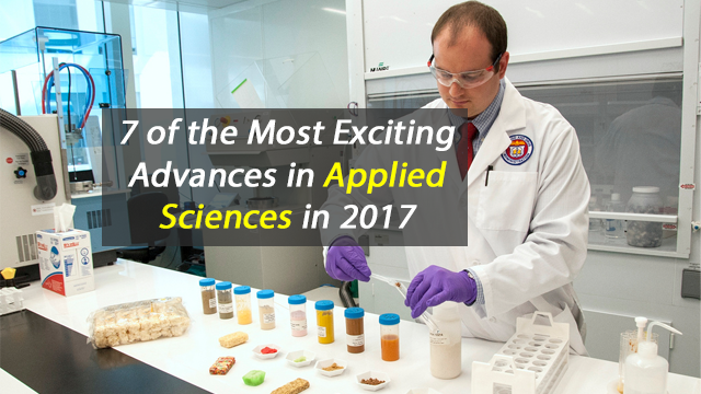 7 of the Most Exciting Advances in Applied Sciences in 2017