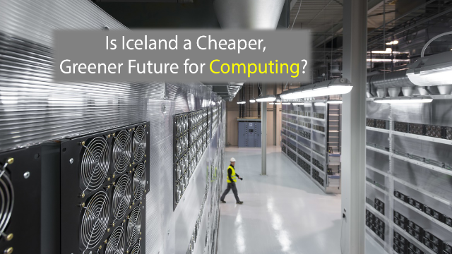 Is Iceland the Future of Cheaper, Greener Supercomputing?