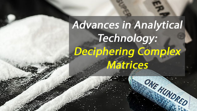 Advances in Analytical Technology: Deciphering Complex Matrices