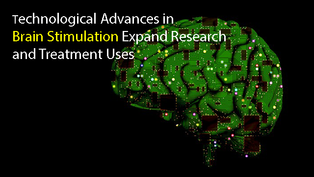 Advances in Brain Stimulation: Transforming How Neuroscientists Study the Brain