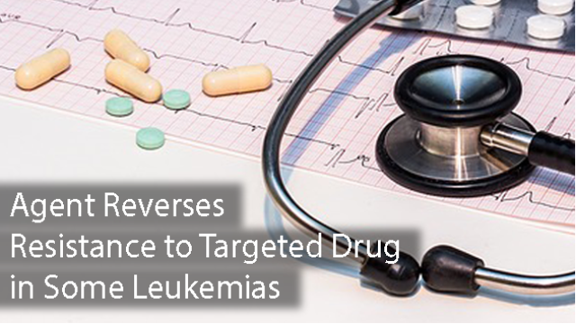 Agent Reverses Resistance to Targeted Drug in Some Leukemias