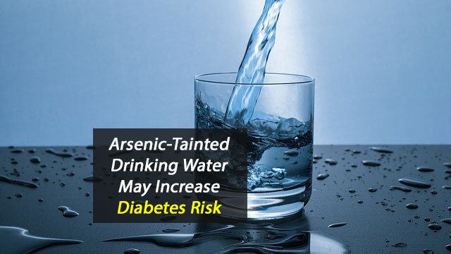Arsenic-Tainted Drinking Water May Increase Diabetes Risk