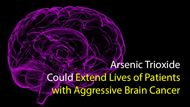 Arsenic Trioxide Could Extend Lives of Patients with Aggressive Brain Cancer
