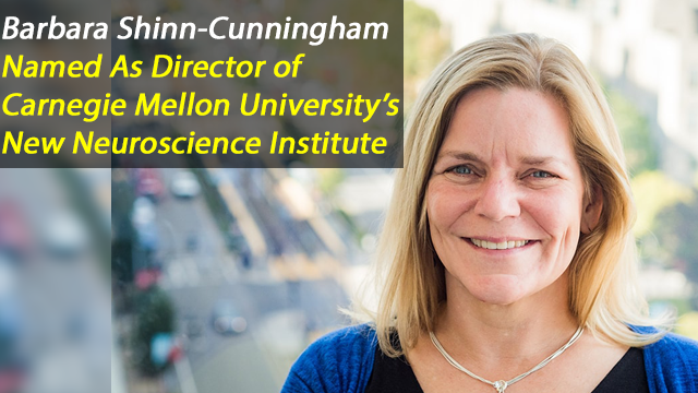 Barbara Shinn-Cunningham To Lead Carnegie Mellon's New Neuroscience Institute