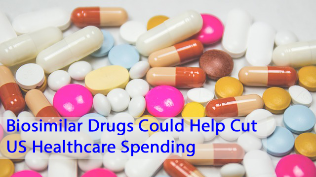 Biosimilar Drugs Could Help Cut US Healthcare Spending