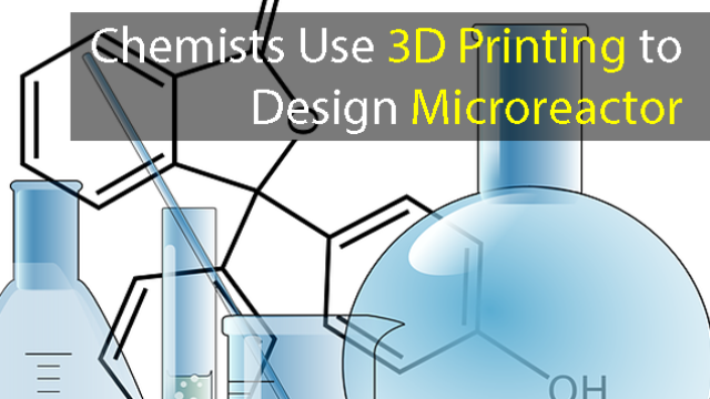 Chemists Design More Efficient Microreactor Using 3D Printing
