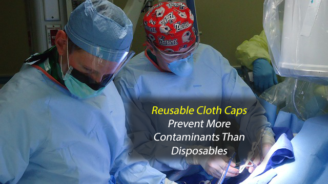 Cloth Caps Prevent Contamination Better Than Disposables in Operating Rooms
