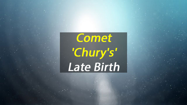 "Comet ""Chury's"" Late Birth"