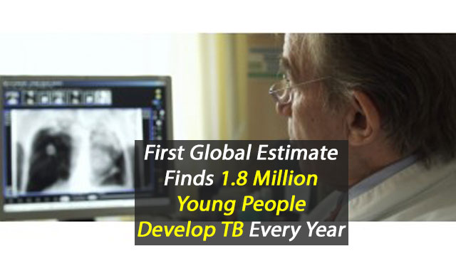 First Global Estimate Finds 1.8 Million Young People Develop TB Every Year