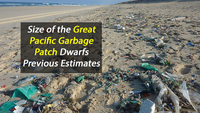 Great Pacific Garbage Patch Dwarfs Previous Size Estimates