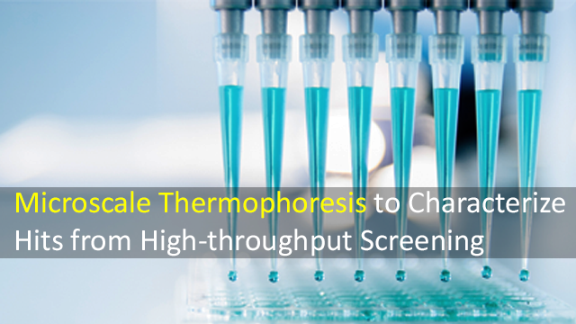 High-throughput Screening: Microscale Thermophoresis to Characterize Hits