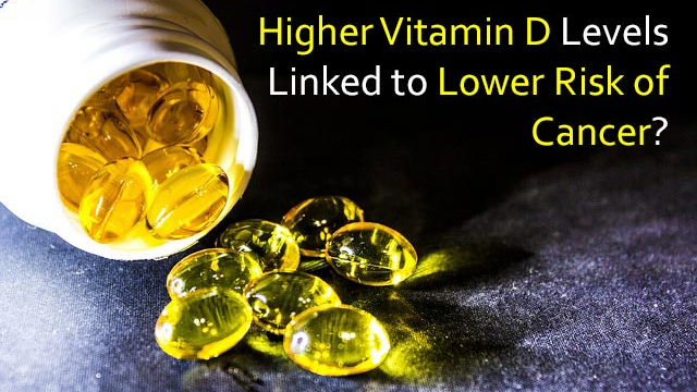 Higher Vitamin D Levels Linked to Lower Risk of Cancer?