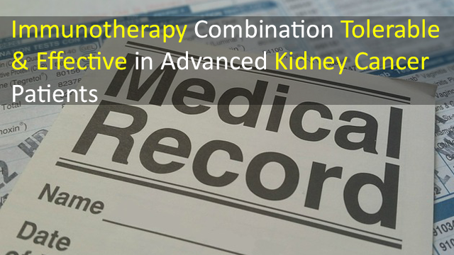 Immunotherapy Combination Tolerable & Effective in Advanced Kidney Cancer Patients