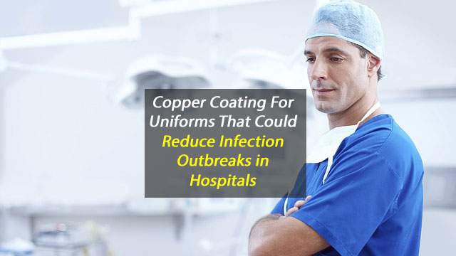 Infection Outbreaks at Hospitals Could be Reduced by Copper-Coated Uniforms
