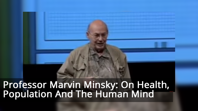 Marvin Minsky: Health, population and the human mind
