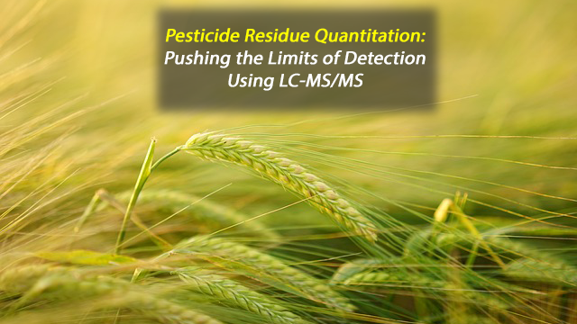 Pesticide Residue Quantitation: Pushing the Limits of Detection using LC-MS/MS