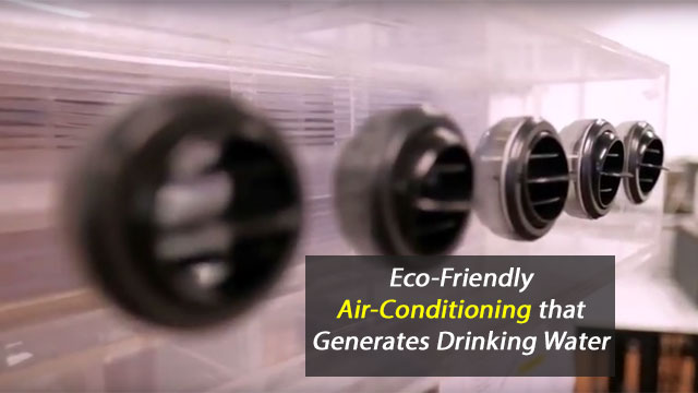 Pioneering Eco-Friendly, Energy-Saving Air-Conditioner that Generates Drinking Water