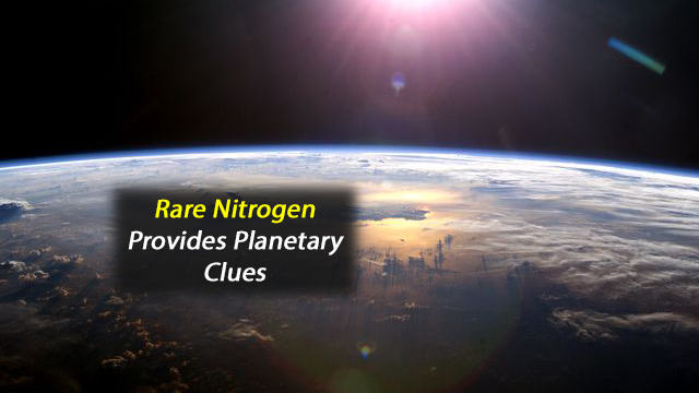 Rare Nitrogen Molecules Offer Clues to Makeup of Other Life-Supporting Planets