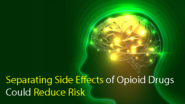 Researchers Find a Way to Separate Side Effects of Opioid Drugs Reducing Risk