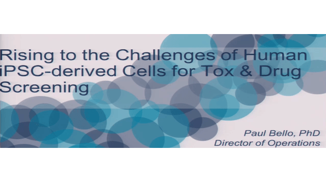 Rising to the Challenges of Human iPSC-derived Cells For Tox & Drug Screening