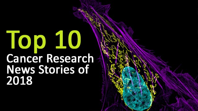 Top 10 Cancer Research News Stories of 2018