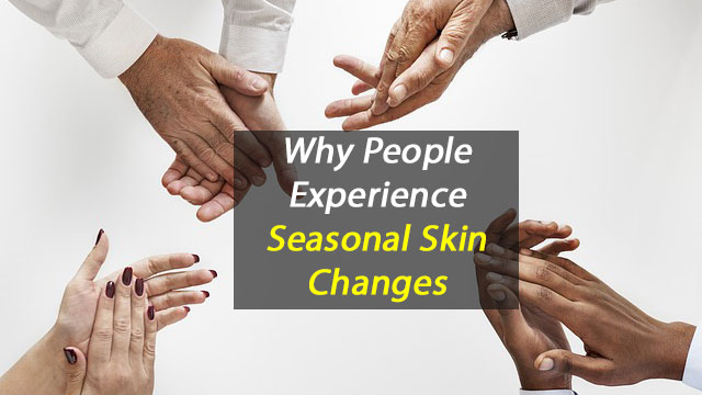 Why People Experience Seasonal Skin Changes