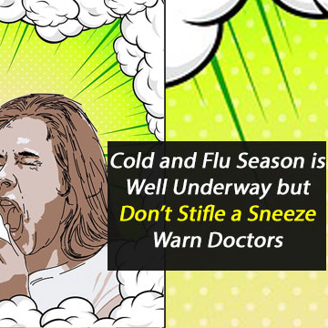 Cold and Flu Season is Well Under Way But Don't Stifle a Sneeze Warn Doctors
