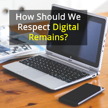 Deceased Data: Should Your Online Remains Be Treated Like Physical Remains?