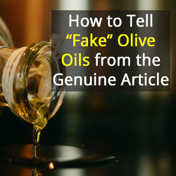 """How to Tell """"Fake"""" Olive Oils from the Genuine Article"""